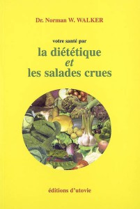 Votre santé par la diététique et les salades crues de Norman Walker